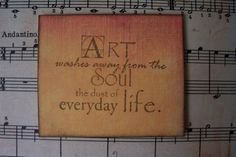 Art washes from the soul the dust of everyday life ~Pablo Picasso