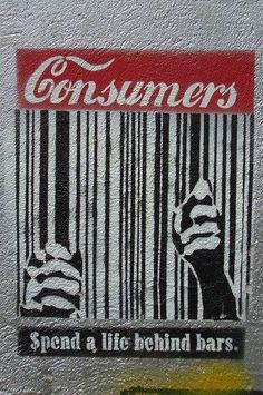 Consumers spend a life behind the bars Street art - Banksy Protest Kunst, Protest Art, Culture Jamming, Urbane Kunst, Political Art, Political Events, Arte Popular, Street Art Graffiti, Berlin Graffiti