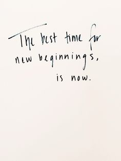 The best time for new beginnings