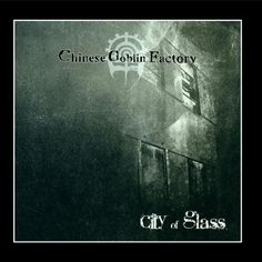 Chinese Goblin Factory - City Of Glass