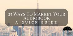 25 Ways To Market Your Audiobook: A Quick Guide | Kate Tilton, Connecting Authors & Readers