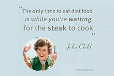 "Funny Food Quotes - ""The only time to eat diet food is while you're waiting for the steak to cook. Wine Quotes, Food Quotes, Funny Quotes, Julia Child Quotes, Kitchen Humor, Kitchen Quotes, Funny Kitchen, Food Humor, Funny Food"