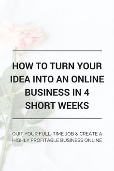 How to turn your idea into an online business in 4 short weeks. You have the opportunity to create a profitable business and pursue your true passion right now. Click through!