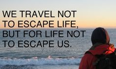 We travel not to escape life, but for life not to escape us...  @aroma #travel #quotes