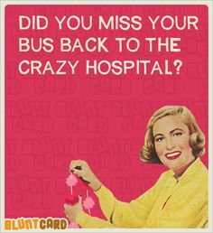 Yeah... you musta missed your bus, Crazy Basic Bitch.