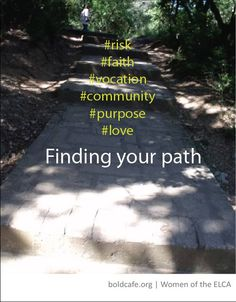 On finding your path ... http://www.boldcafe.org/blog/faith-reflections-finding-path
