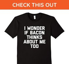 Mens I Wonder If Bacon Thinks About Me Too T-Shirt funny saying Small Black - Food and drink shirts (*Amazon Partner-Link)