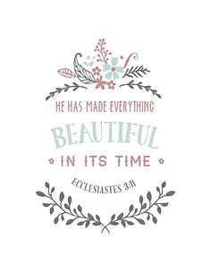 Ecclesiastes 3:11 - He has made everything beautiful in his own time