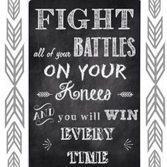 Prayer. Fight battles knees win every
