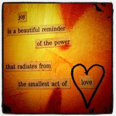 power of love, I've recently been made aware of the power to bring so many good things into ones life, heart and soul.  Sometimes from someone the smallest act of love is so greatly appreciated