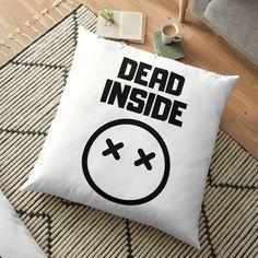 'Dead Inside' Floor Pillow by RIVEofficial Geek Home Decor, Floor Pillows, Throw Pillows, Cool Ties, Dead Inside, Depressed, Badass, Online Shopping, Custom Design