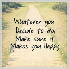 Whatever you decide to do,make sure it makes you happy.    #Nerium #WrinkleCream www.CareerFlexibility.Rocks