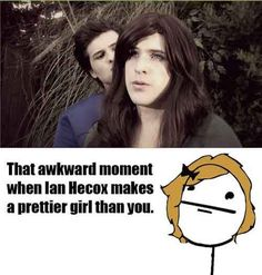 Ian does always make a better girl than Anthony does...that is actually true... ._.