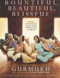 Bountiful, Beautiful, Blissful: Experience the Power of Pregnancy and Birth With Kundalini Yoga and Medit...