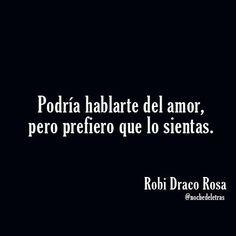 """""""Podría hablarte del amor..."""" Robi Draco Rosa."""