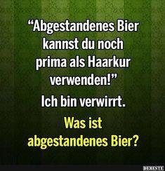 Abgestandenes Bier kannst du noch..   DEBESTE.de, Lustige Bilder, Sprüche, Witze und Videos
