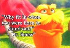 NO matter how old you are... Dr. Seuss always has amazing inspirational quotes!