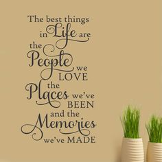 Self-adhesive Vinyl Wall Lettering Available in 3 sizes listed in SIZE drop down menu The best things in Life are the People we Love the Places we've Been and the Memories we've Made CHOOSE YOUR COLOR