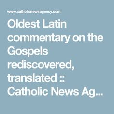 Oldest Latin commentary on the Gospels rediscovered, translated :: Catholic News Agency (CNA)