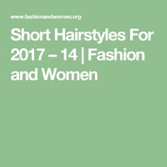 Short Hairstyles For 2017 – 14 | Fashion and Women