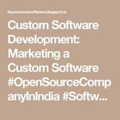 Custom Software Development: Marketing a Custom Software #OpenSourceCompanyInIndia #SoftwareCompanyInIndia #CustomSoftwareCompanyIndia