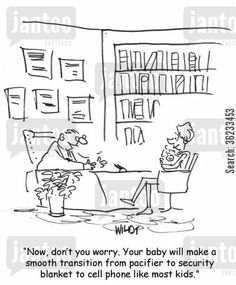 paediatrician cartoon humor: Now don't you worry. Your baby will make a smooth transition from pacifier to security blanket to cell phone like most kids.
