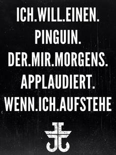 'ich will einen Pinguin, der mir morgens applaudiert, wenn ich aufstehe!' #lustig ~