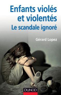 Enfants violés et violentés : le scandale ignoré  Gérard Lopez