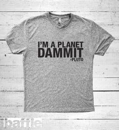 Baffle Tees / I'm a Planet Dammit  Pluto Men's by BaffleTeesShop