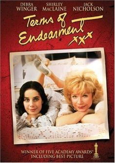 Terms of Endearment - An all time favorite.  Shirley Maclaine's character is more memorable than some of the real people in my life.
