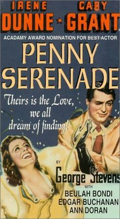 5/16/14  9:07a   Columbia Pictures  ''Penny Serenade''   Irene Dunne Cary Grant    Best Actor Oscar Nominee Film in Public Domain  imdb.com  1941