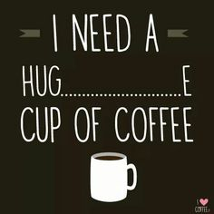 Hug......e cup of coffee.....