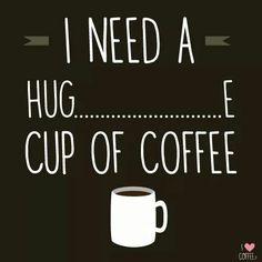 Hug......e cup of coffee.....