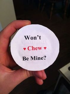 "For the COUNTRY BOYS---I did this for my boyfriend Ethan for Valentines Day along with some other gifts. This was just a little one to throw in there. It's a can of Copenhagen with the saying ""Wont Chew Be Mine"".. Creative."