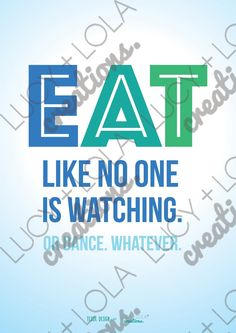 Eat Like No One Is Watching... Or Dance. Whatever. - Lucy + Lola Creations (formerly inspomug)
