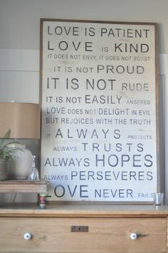 Love is patient Sign. $125.00. Beautiful words and not so easy to live by. Something to aspire to.
