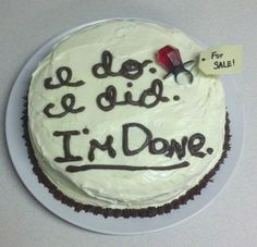 Funny DIVORCE cakes ... People just want to have fun! I do. I did. I'm done!