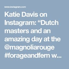 """Katie Davis on Instagram: """"Dutch masters and an amazing day at the @magnoliarouge #forageandfern workshop in Carmel CA. With @tecpetaja @type_a_society @silkandwillow…"""""""