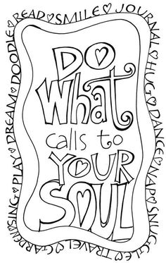 Do what calls to your soul doodle inspiration, journal inspiration, journal ideas, doodle Quote Coloring Pages, Colouring Pages, Adult Coloring Pages, Coloring Books, Doodle Inspiration, Art Journal Inspiration, Journal Ideas, Color Quotes, Doodle Coloring