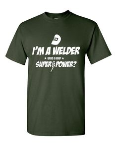 I'm a Welder  What Is Your Super-Power Shirt by BombDaddyTees