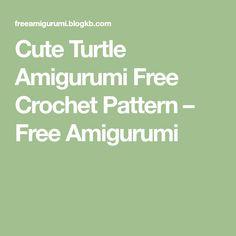 Cute Turtle Amigurumi Free Crochet Pattern – Free Amigurumi Crochet Amigurumi Free Patterns, Free Crochet, Cute Turtles, Yarn Needle, Amigurumi Doll, Stitch Markers, Single Crochet, Unicorns, Crochet Hooks