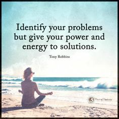 Identify your problems but give your power and energy to solutions. Positive Words, Positive Quotes, Motivational Quotes, Inspirational Quotes, Positive Affirmations, Tony Robbins Quotes, Meditation Quotes, Journey, How To Eat Better