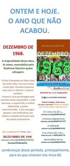 Start reading DEZEMBRO DE 1968/ Romance de Geração/Welington Almeida Pinto. Enjoy: amazon.com/dp/B00QVOGPAS - Gr@tis via Kindle Unlimited     REALISMO MÁGICO DA LITERATURA BRASILEIRA  Estudo histórico-literário1968. O ano das transformações  Narrative for much imagination  A narrativa aborda a vida de um Jornalista/Escritor, solteiro, que encarava as mudanças de comportamento com muito entusiasmo, e de uma Professora de Literatura, casada, que sentia certa angústia com a efervescência dos…