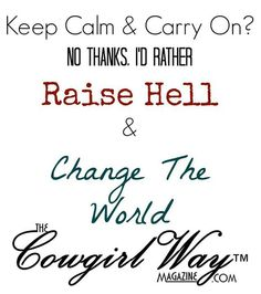 Raise hell and change the world |
