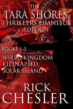 The Tara Shores Thrillers Omnibus Edition (Books 1-3): Wired Kingdom, kiDNApped, Solar Island by Rick Chesler, http://www.amazon.com/dp/B00L9GLWQA/ref=cm_sw_r_pi_dp_jnyEub16CEG2N
