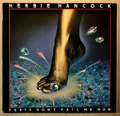 Herbie Hancock - Feets Don't Fail Me Now (1979)- features one my favorite songs of all time- Trust Me