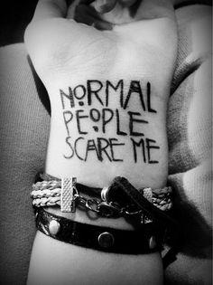 Normal people scare me.  Tattoo | Tumblr