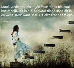 Maak vrede...Jesus is met jou elke tree... #Afrikaans __[Vriendskap Flentertjies/FB] #LifeQuotes #innerPeace #Heartaches&Hardships Afrikaanse Quotes, Goeie Nag, God First, God Is Good, Inner Peace, Me Quotes, Qoutes, Quote Of The Day, Bible Verses
