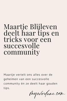 Maartje Blijleven vertelt ons alles over de geheimen van een succesvolle (online) community én ze deelt haar gouden tips. >>> Tips, Everything, Advice, Hacks