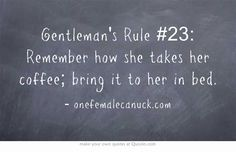 Gentleman's Rule No matter how painful to you and her, tell the truth. Gentleman Rules, True Gentleman, Dapper Gentleman, Bed Quotes, Quotes Quotes, Rule 24, Gentlemens Guide, Win My Heart, Keep Calm Quotes